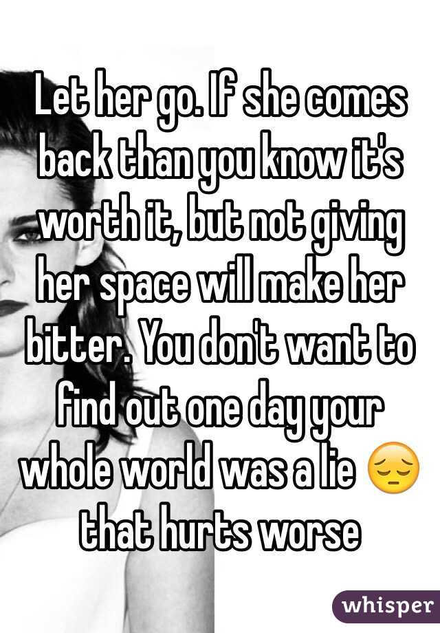 Give her space and she will come back