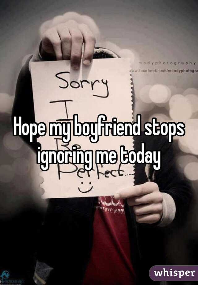 Ignoring my boyfriend