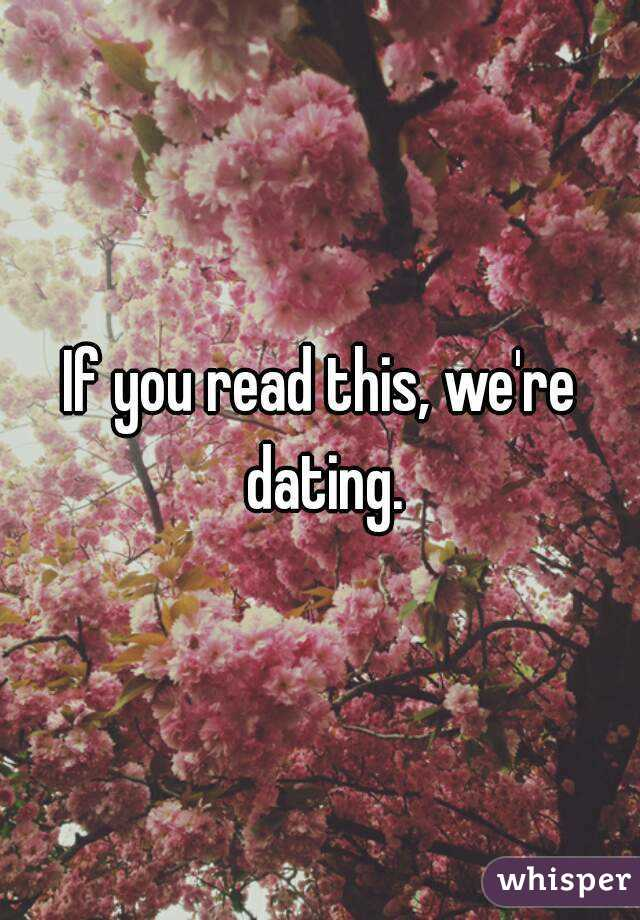 If you read this we re dating now