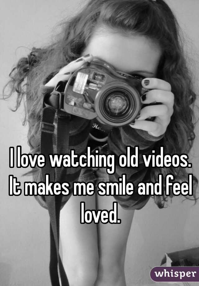 I love watching old videos.  It makes me smile and feel loved.