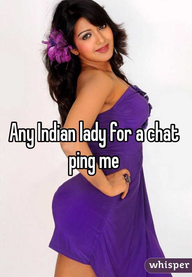 Any Indian lady for a chat ping me
