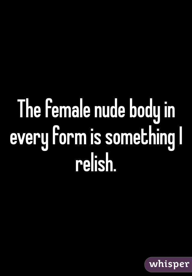 The female nude body in every form is something I relish.