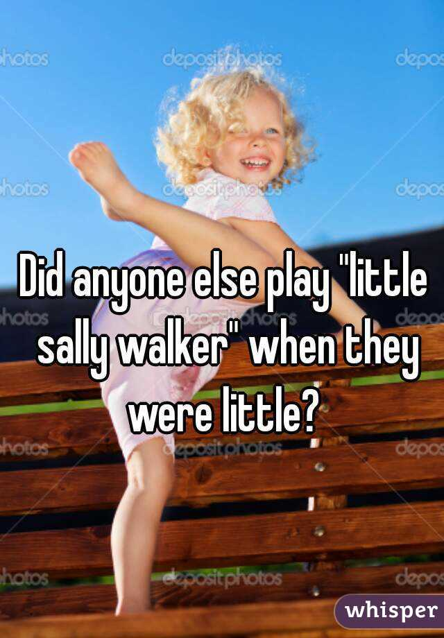 """Did anyone else play """"little sally walker"""" when they were little?"""
