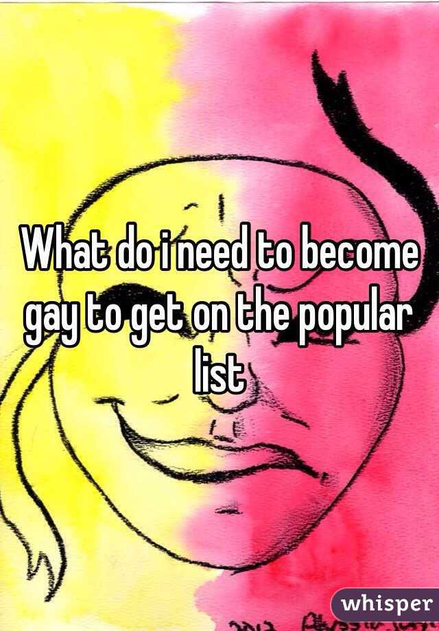 What do i need to become gay to get on the popular list