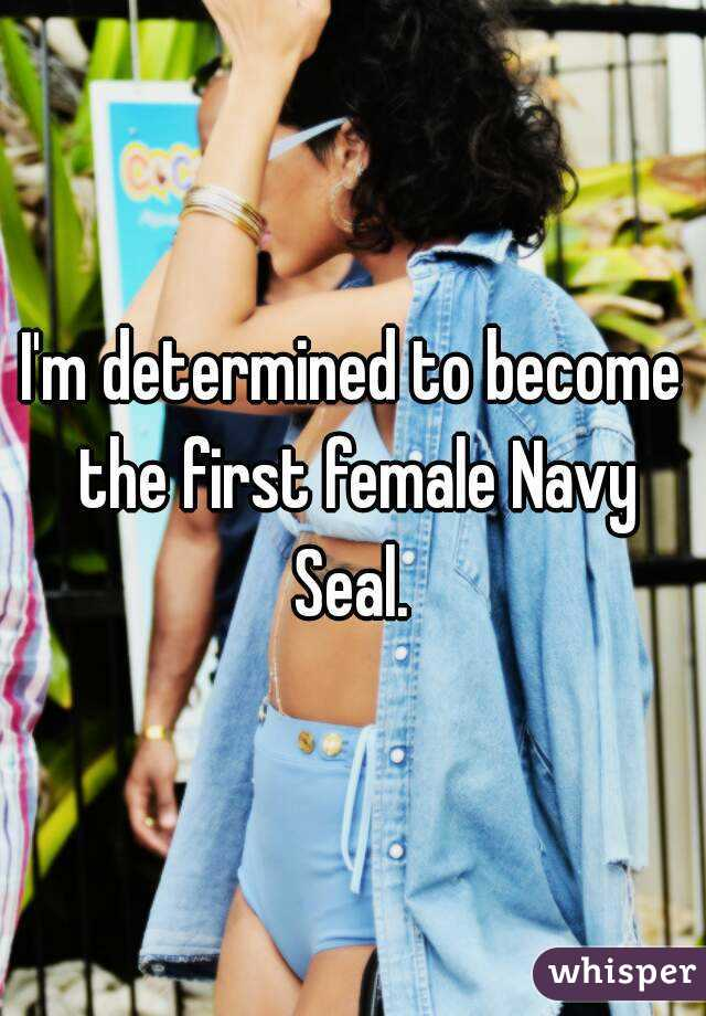 I'm determined to become the first female Navy Seal.