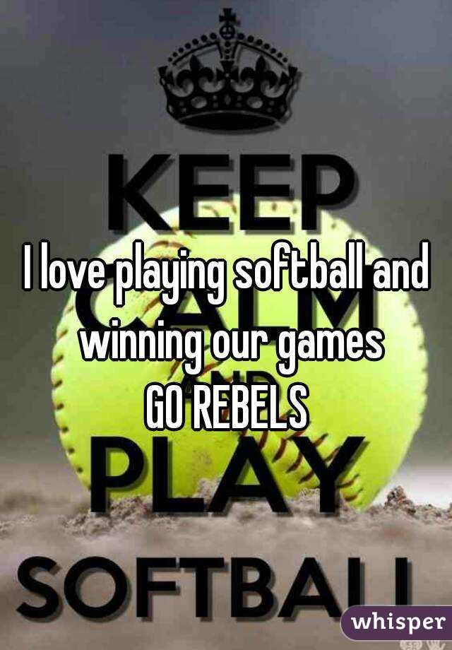 I love playing softball and winning our games GO REBELS