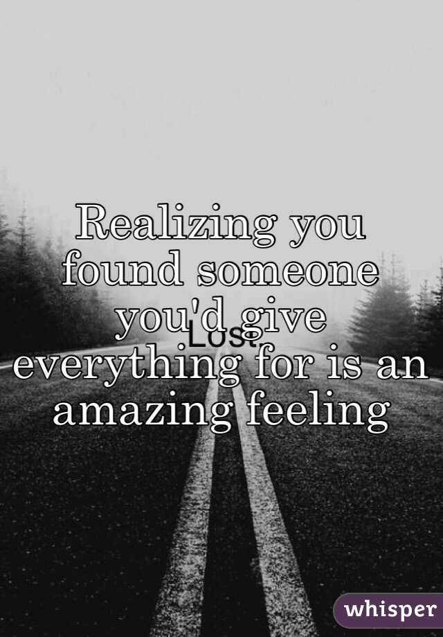 Realizing you found someone you'd give everything for is an amazing feeling