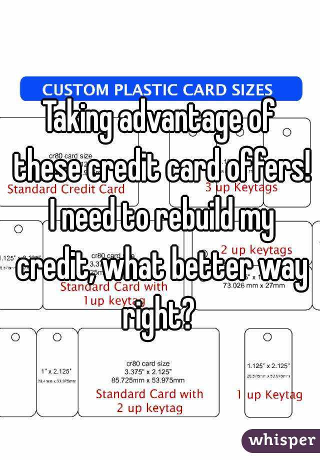 Taking advantage of these credit card offers! I need to rebuild my credit, what better way right?