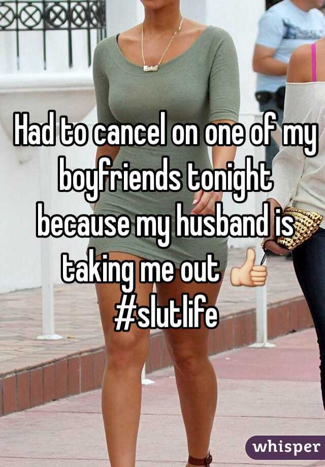 Had to cancel on one of my boyfriends tonight because my husband is taking me out 👍 #slutlife
