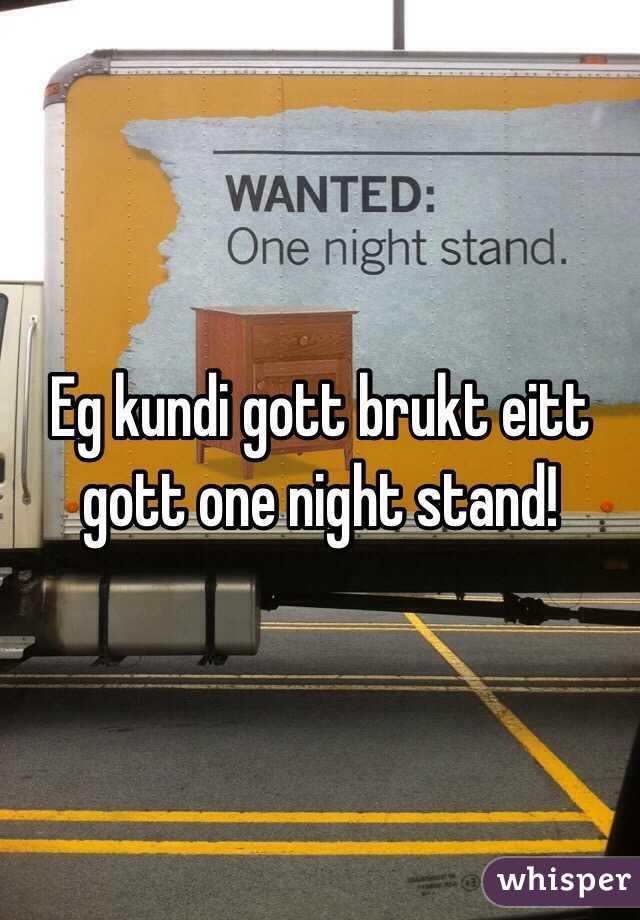 Eg kundi gott brukt eitt gott one night stand!