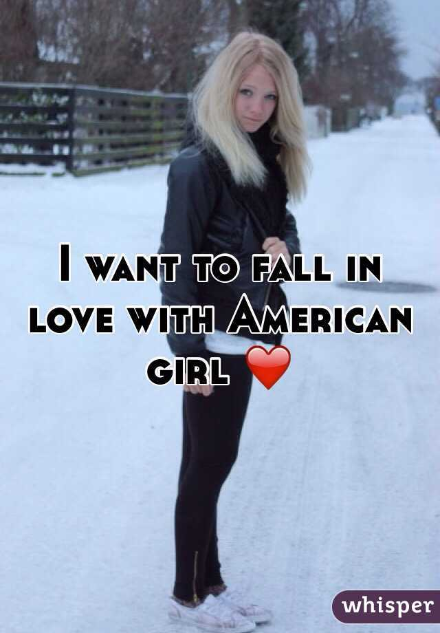I want to fall in love with American girl ❤️
