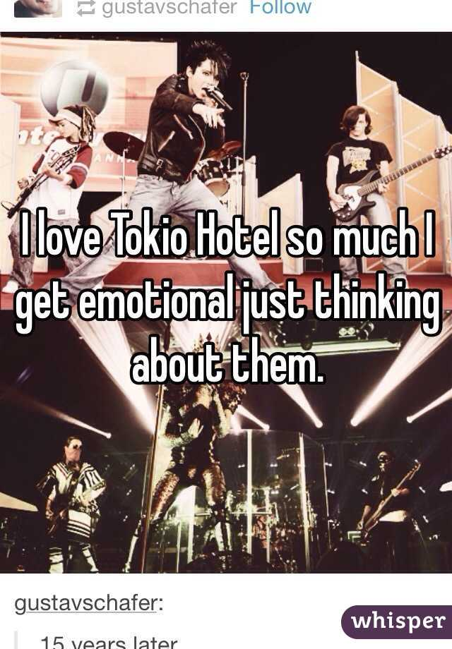 I love Tokio Hotel so much I get emotional just thinking about them.