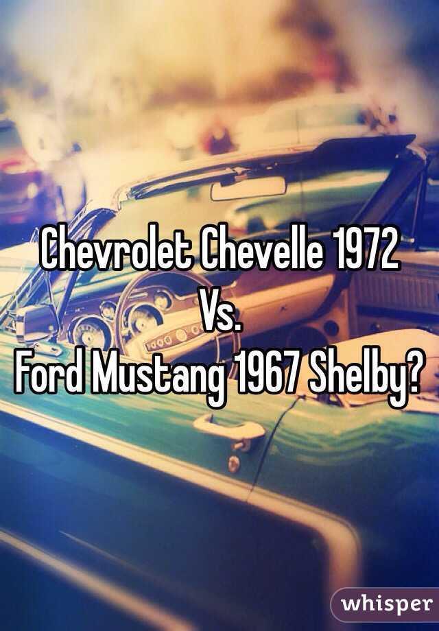 Chevrolet Chevelle 1972  Vs. Ford Mustang 1967 Shelby?