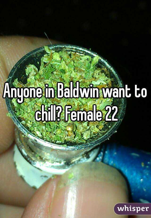 Anyone in Baldwin want to chill? Female 22