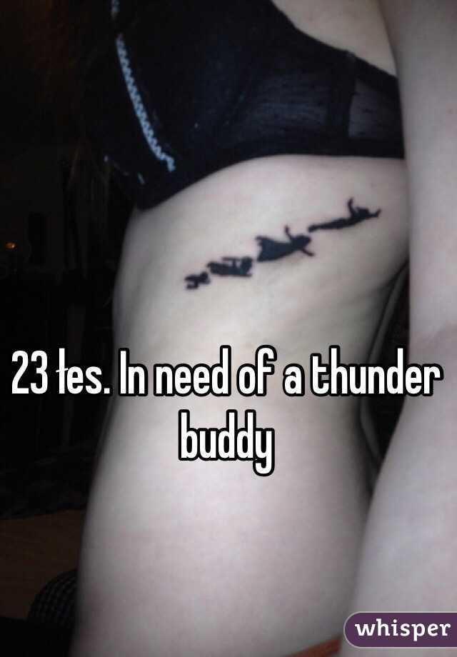 23 łes. In need of a thunder buddy
