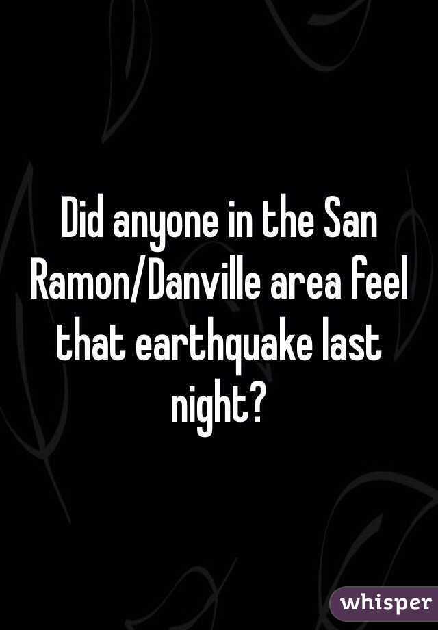 Did anyone in the San Ramon/Danville area feel that earthquake last night?