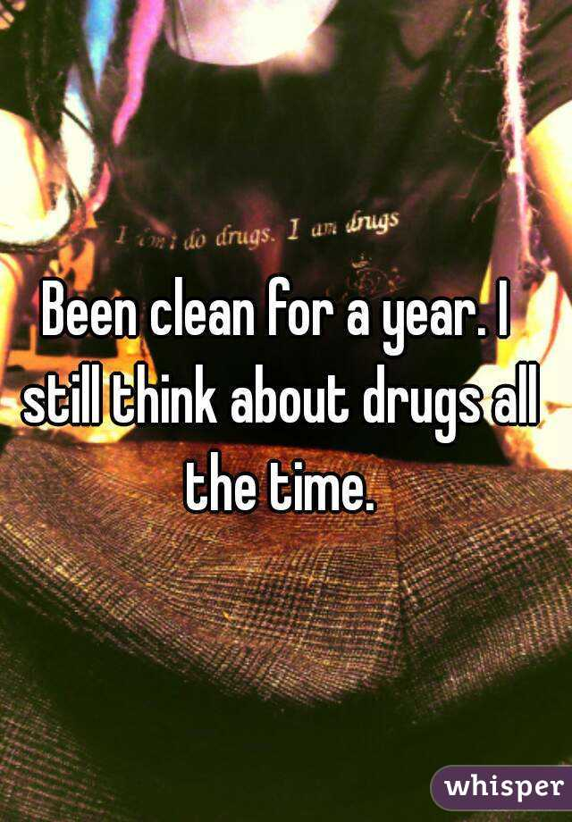 Been clean for a year. I still think about drugs all the time.