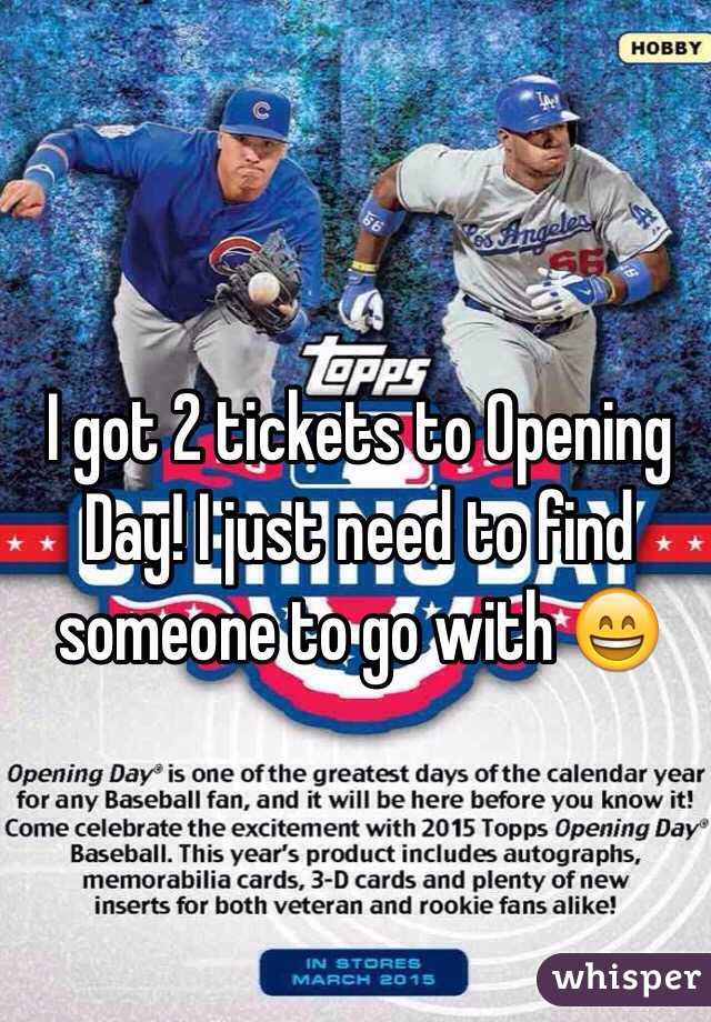 I got 2 tickets to Opening Day! I just need to find someone to go with 😄