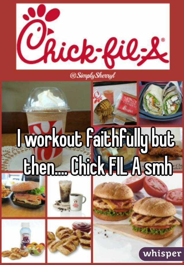 I workout faithfully but then.... Chick FIL A smh