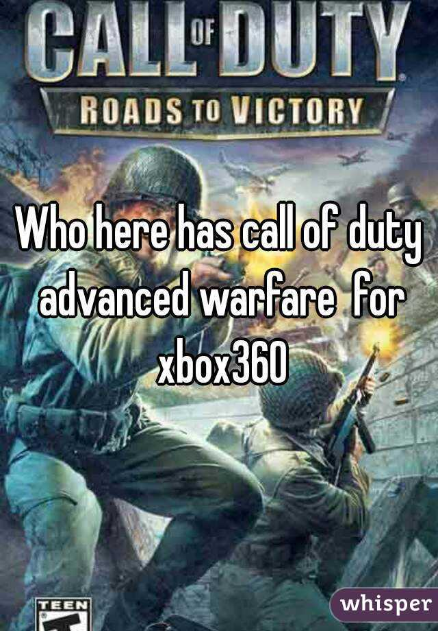 Who here has call of duty advanced warfare  for xbox360