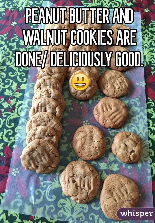 PEANUT BUTTER AND WALNUT COOKIES ARE DONE/ DELICIOUSLY GOOD. 😃