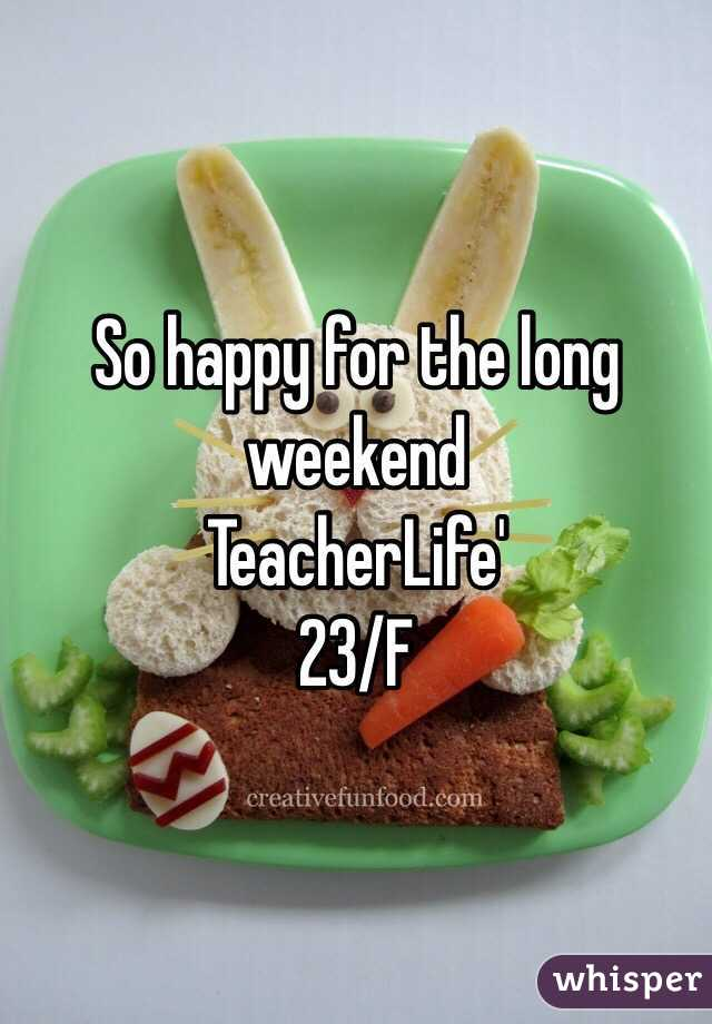 So happy for the long weekend  TeacherLife' 23/F