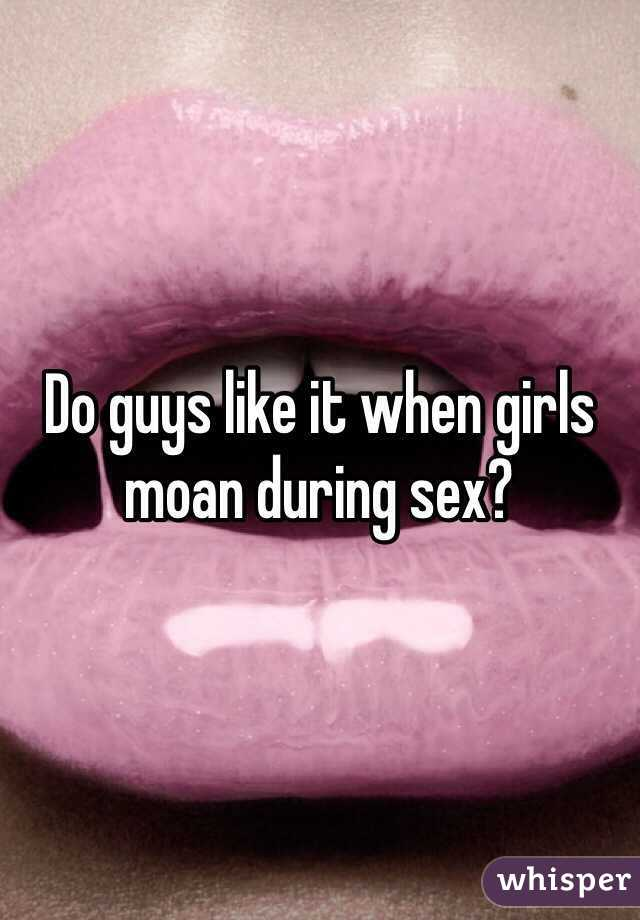 Why do girls moan when they have sex