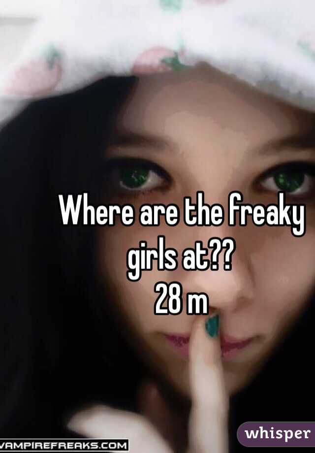 Where are the freaky girls at?? 28 m