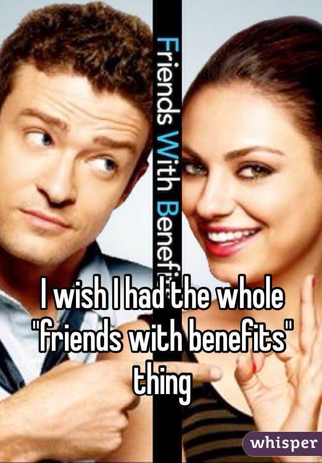 """I wish I had the whole """"friends with benefits"""" thing"""