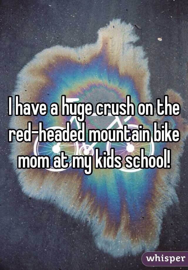 I have a huge crush on the red-headed mountain bike mom at my kids school!