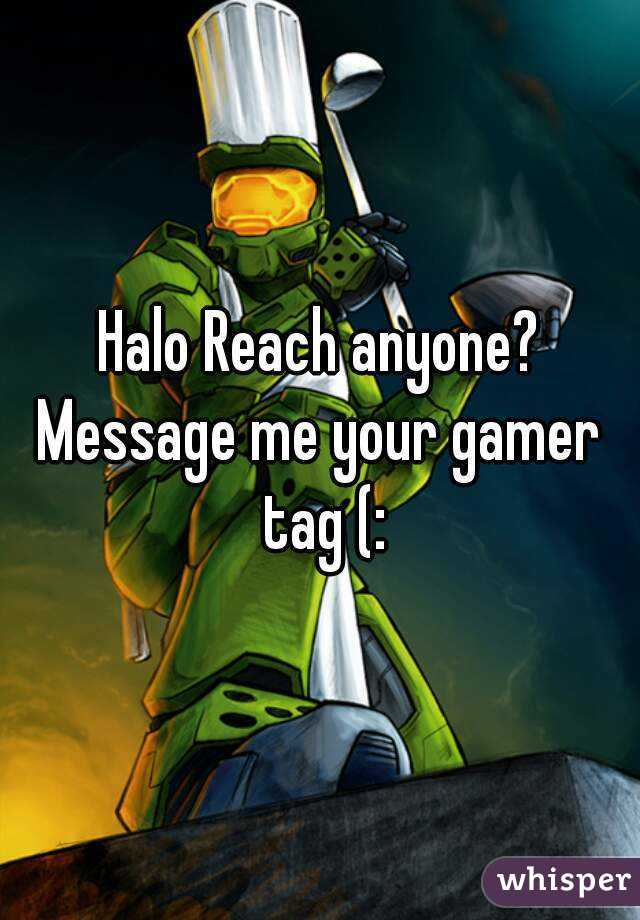 Halo Reach anyone? Message me your gamer tag (: