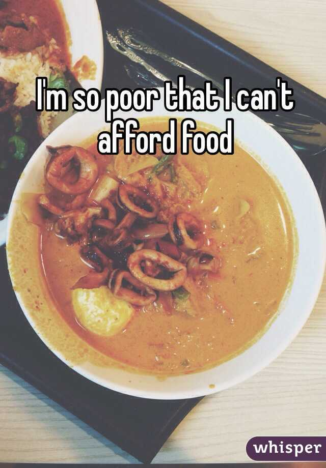 I'm so poor that I can't afford food