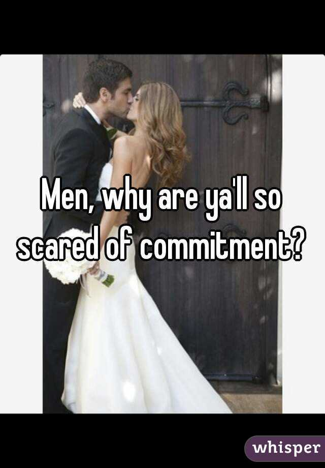 Men, why are ya'll so scared of commitment?