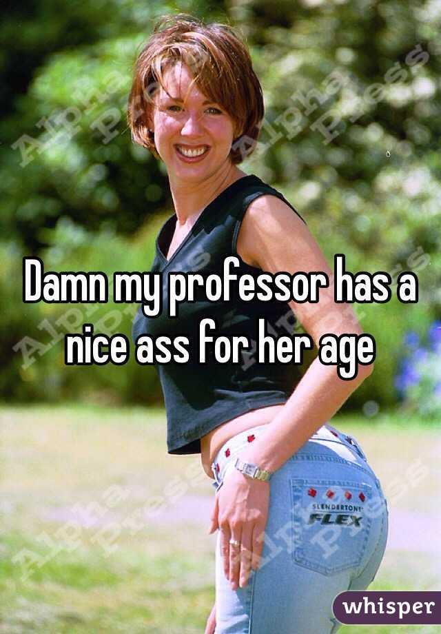 Damn my professor has a nice ass for her age