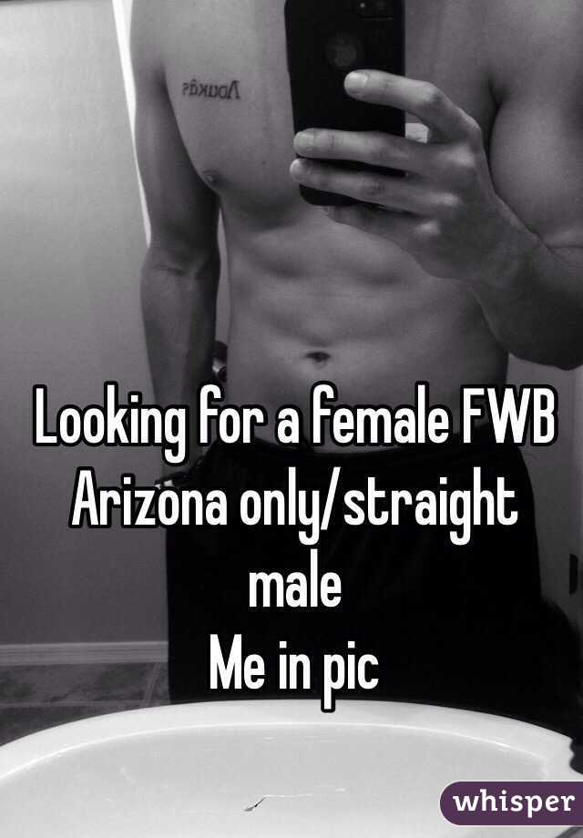 Looking for a female FWB  Arizona only/straight male Me in pic
