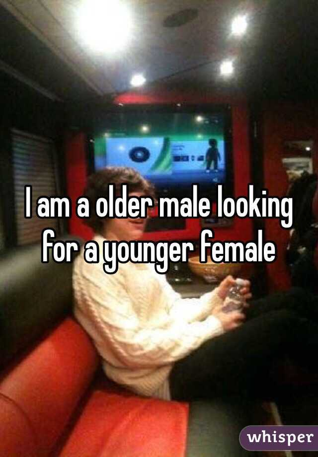 I am a older male looking for a younger female