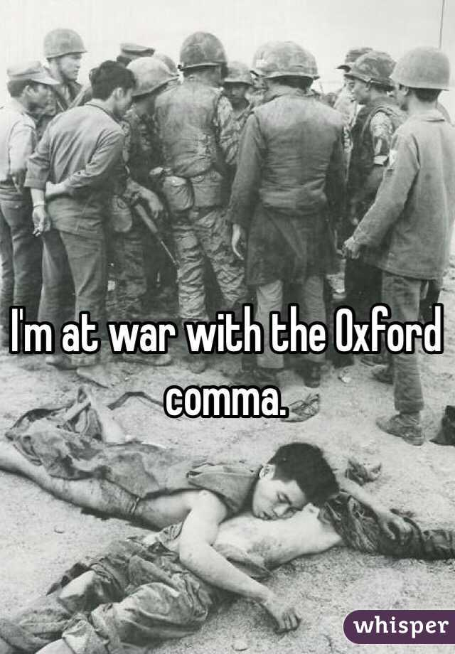 I'm at war with the Oxford comma.