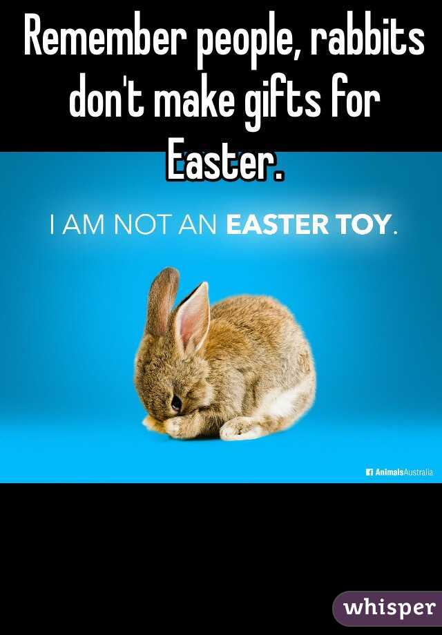 Remember people, rabbits don't make gifts for Easter.