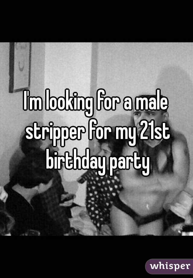I'm looking for a male stripper for my 21st birthday party