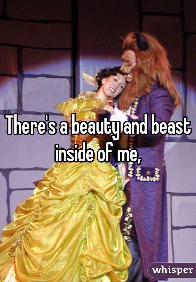 There's a beauty and beast inside of me,