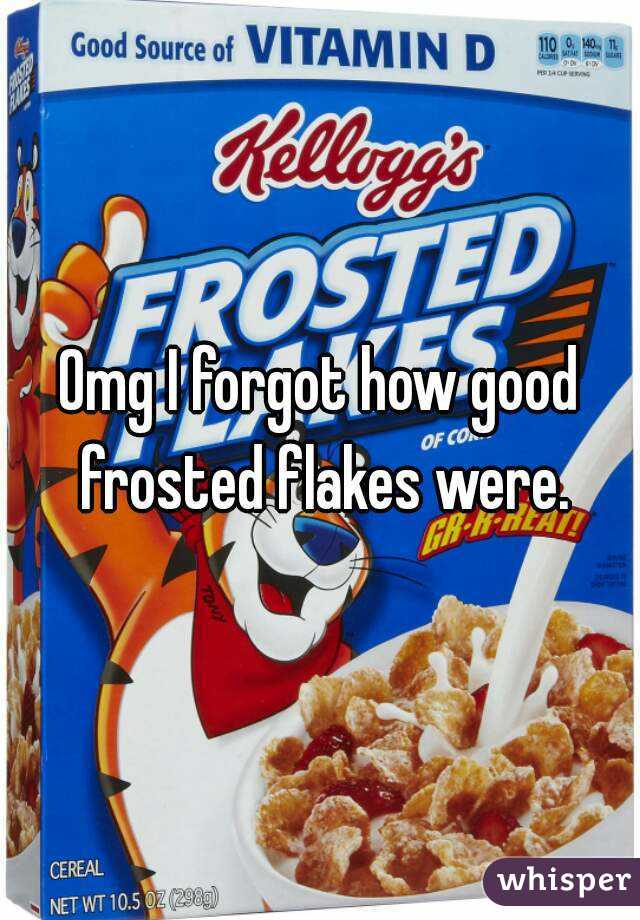 Omg I forgot how good frosted flakes were.