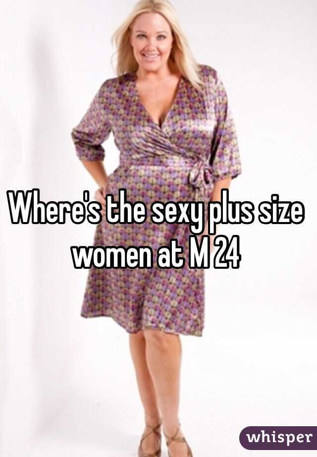 Where's the sexy plus size women at M 24