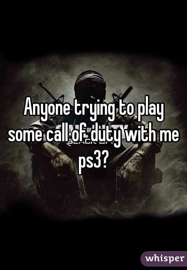 Anyone trying to play some call of duty with me ps3?