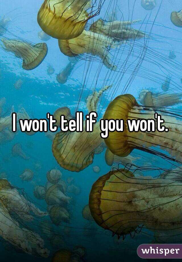 I won't tell if you won't.