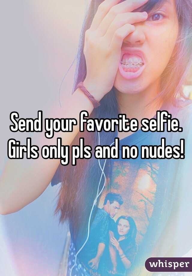Send your favorite selfie. Girls only pls and no nudes!