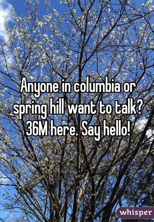 Anyone in columbia or spring hill want to talk? 36M here. Say hello!