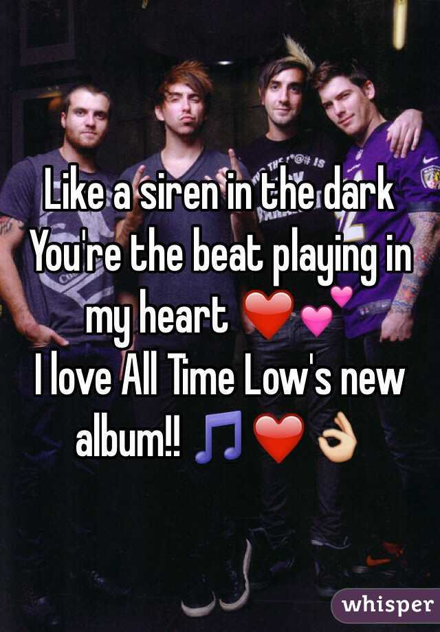 Like a siren in the dark You're the beat playing in my heart ❤️💕 I love All Time Low's new album!! 🎵❤️👌