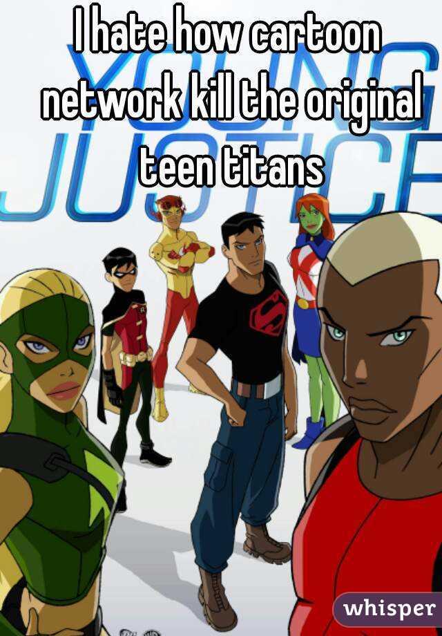 I hate how cartoon network kill the original teen titans