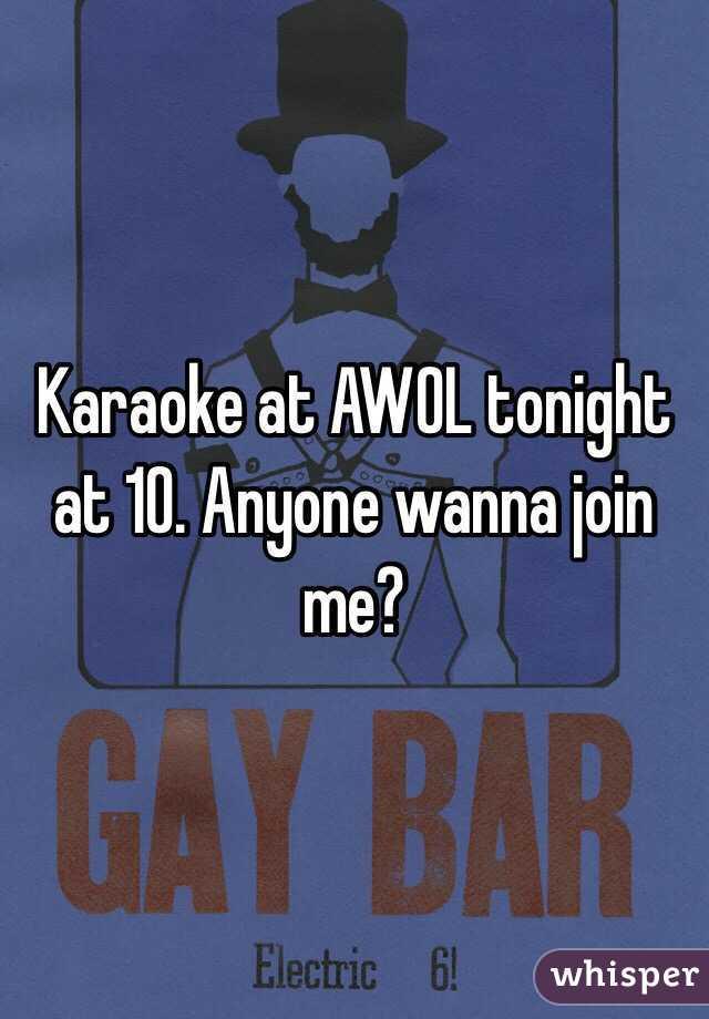 Karaoke at AWOL tonight at 10. Anyone wanna join me?