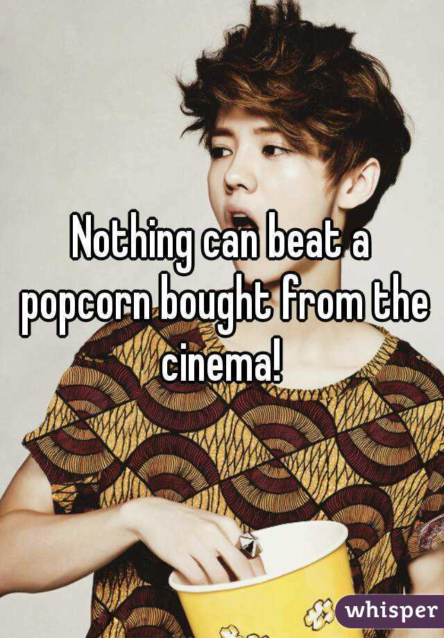 Nothing can beat a popcorn bought from the cinema!
